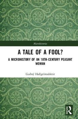 A Tale of a Fool?: A Microhistory of an 18th-Century Peasant Woman book
