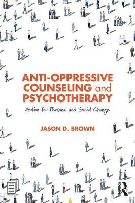 Anti-Oppressive Counseling and Psychotherapy: Action for Personal and Social Change book