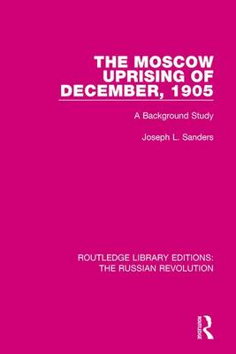 The Moscow Uprising of December, 1905 by Joseph L. Sanders