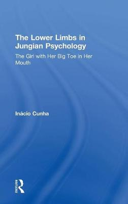 The Lower Limbs in Jungian Psychology: The Girl with Her Big Toe in Her Mouth by Inacio Cunha
