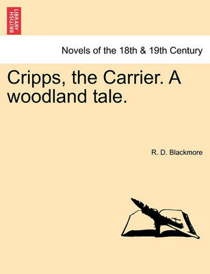 Cripps, the Carrier. a Woodland Tale. by R D Blackmore