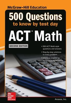 500 ACT Math Questions to Know by Test Day, 2ed by Anaxos Inc.