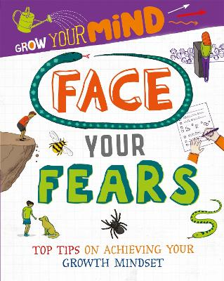 Grow Your Mind: Face Your Fears by Alice Harman