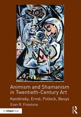 Animism and Shamanism in Twentieth-Century Art by Evan R. Firestone