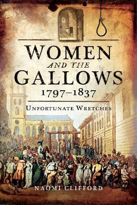 Women and the Gallows 1797 1837 by Naomi Clifford