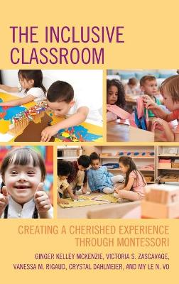 The Inclusive Classroom: Creating a Cherished Experience through Montessori by Ginger Kelley McKenzie