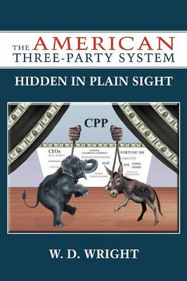 The American Three-Party System: Hidden in Plain Sight by W D Wright
