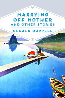 Marrying Off Mother and Other Stories by Gerald Durrell