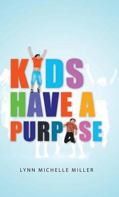Kids Have a Purpose by Lynn Michelle Miller