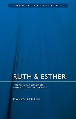 Ruth & Esther: There is a Redeemer and Sudden Reversals by David Strain