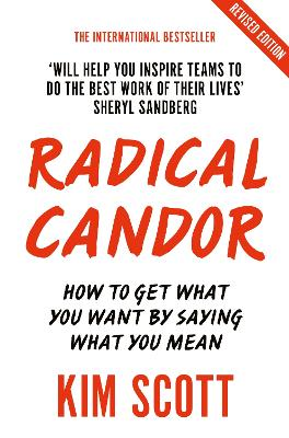 Radical Candor: Fully Revised and Updated Edition: How to Get What You Want by Saying What You Mean by Kim Scott