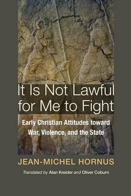 It Is Not Lawful for Me to Fight by Jean-Michel Hornus