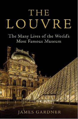 The Louvre: The Many Lives of the World's Most Famous Museum book
