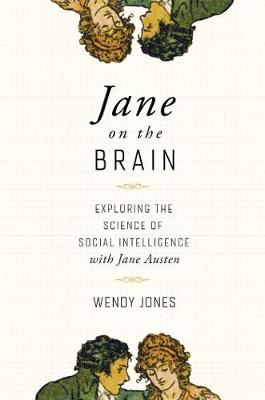 Jane on the Brain - Exploring the Science of Social Intelligence with Jane Austen by Wendy Jones