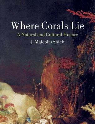 Where Corals Lie by J.M. Shick