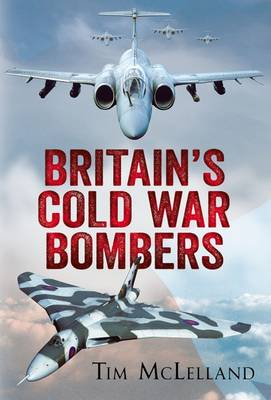 Britain's Cold War Bombers by Tim Mclelland