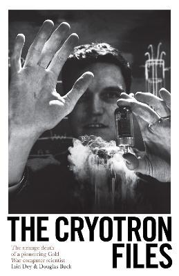 The Cryotron Files by Douglas Buck