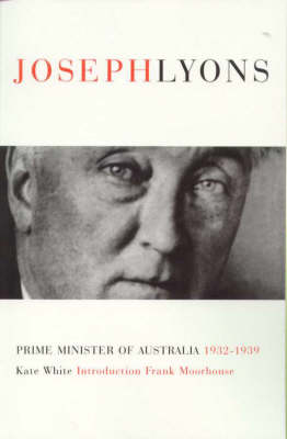 Joseph Lyons: Prime Minister of Australia 1932-1939 book