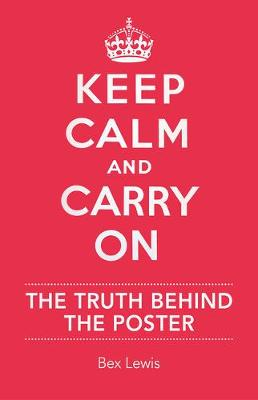 Keep Calm and Carry on by Bex Lewis