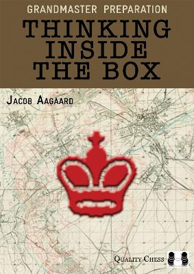 Thinking Inside the Box by Grandmaster Jacob Aagaard