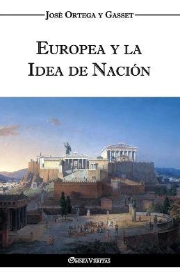 Europea y La Idea de Nacion - Historia Como Sistema by Jose Ortega y Gasset