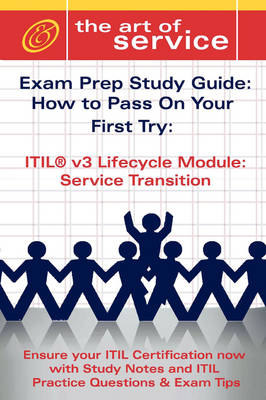 Itil V3 Service Lifecycle Service Transition (St) Certification Exam Preparation Course in a Book for Passing the Itil V3 Service Lifecycle Service Transition (St) Exam - The How to Pass on Your First Try Certification Study Guide by Ivanka Menken