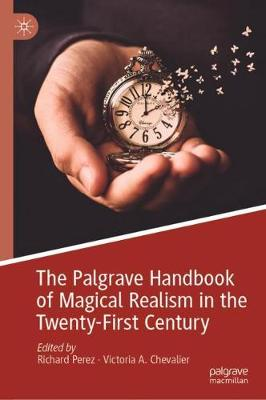 The Palgrave Handbook of Magical Realism in the Twenty-First Century by Richard Perez