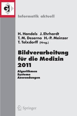 Bildverarbeitung fur die Medizin 2011 by Heinz Handels