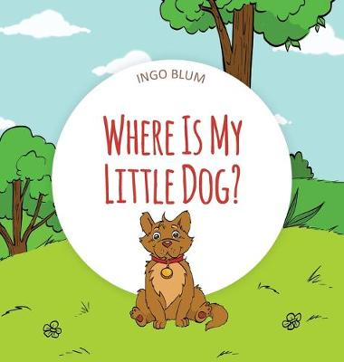 Where Is My Little Dog?: A Funny Seek-And-Find Book by Ingo Blum