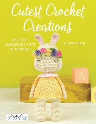 Cutest Crochet Creations by Alison North