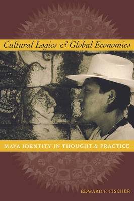 Cultural Logics and Global Economies by Edward F. Fischer