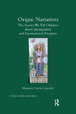 Origin Narratives: The Stories We Tell Children About Immigration and International Adoption by Macarena Garcia-Gonzalez