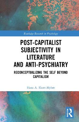 Post-Capitalist Subjectivity in Literature and Anti-Psychiatry: Reconceptualizing the Self Beyond Capitalism book