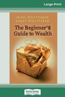 The Beginner's Guide to Wealth (16pt Large Print Edition) by James Whittaker