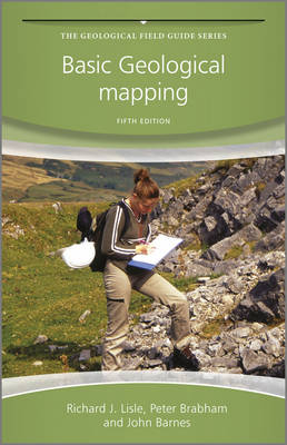 Basic Geological Mapping, Fifth Edition by Richard J. Lisle