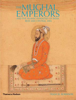 Mughal Emperors and Islamic Dynasties of India, Central Asia,Pers by Francis Robinson