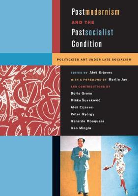 Postmodernism and the Postsocialist Condition book