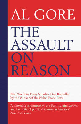 The The Assault on Reason: How the Politics of Blind Faith Subvert Wise Decision-making by Al Gore