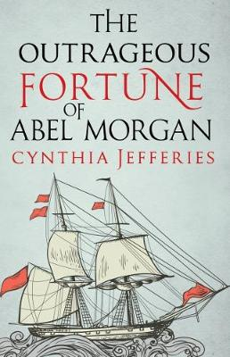 The Outrageous Fortune of Abel Morgan by Cynthia Jefferies