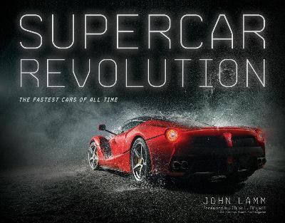 Supercar Revolution: The Fastest Cars of All Time by John Lamm