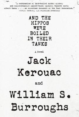And the Hippos Were Boiled in Their Tanks by William S. Burroughs