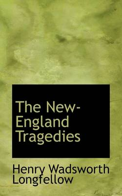 The New- England Tragedies by Henry Wadsworth Longfellow