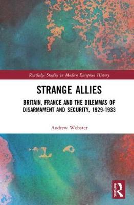 Allies of Yesterday: Britain, France and the Dilemmas of Disarmament and Security, 1929-1933 by Andrew Webster