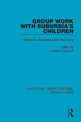 Group Work with Suburbia's Children: Difference, Acceptance, and Belonging by Andrew Malekoff
