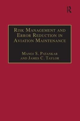 Risk Management and Error Reduction in Aviation Maintenance by Manoj S. Patankar