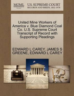 United Mine Workers of America V. Blue Diamond Coal Co. U.S. Supreme Court Transcript of Record with Supporting Pleadings by Edward L Carey