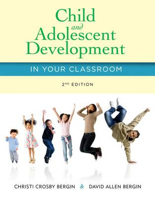 Child and Adolescent Development in Your Classroom by David Allen Bergin