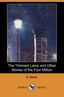 Trimmed Lamp and Other Stories of the Four Million (Dodo Press) by Henry O