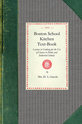 Boston School Kitchen Text-Book: Lessons in Cooking for the Use of Classes in Public and Industrial Schools book