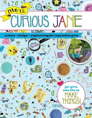 More Curious Jane: Science + Design + Engineering for Inquisitive Girls by Curious Jane